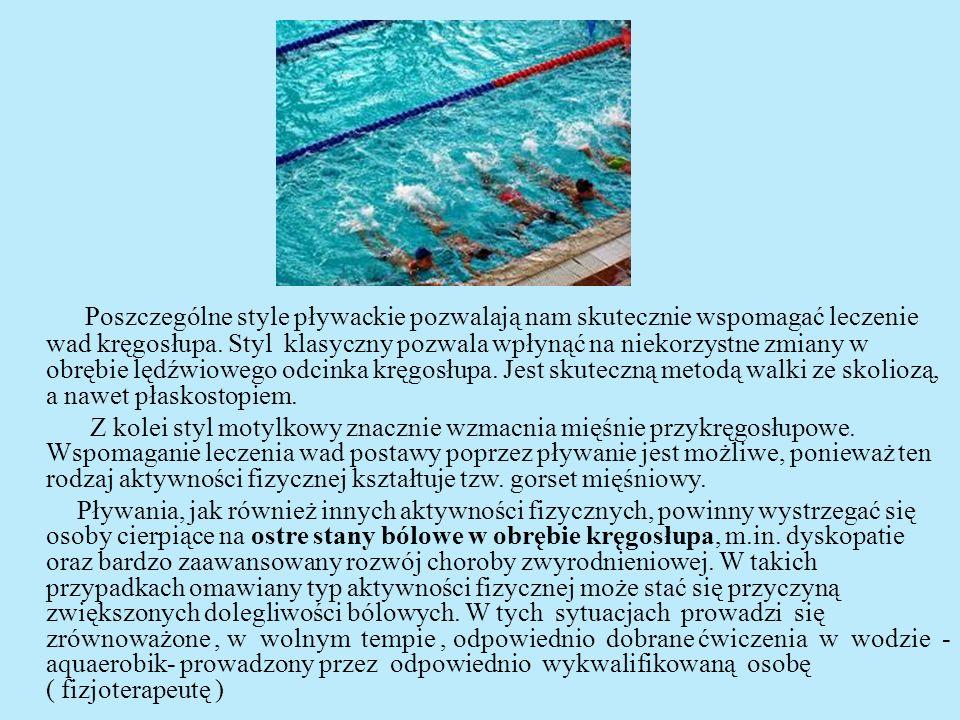 Poszczególne style pływackie pozwalają nam skutecznie wspomagać leczenie wad kręgosłupa. Styl klasyczny pozwala wpłynąć na niekorzystne zmiany w obręb