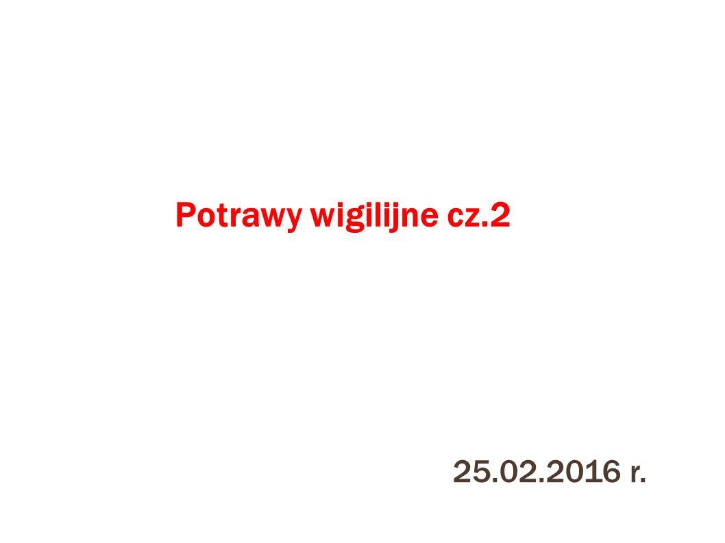 Potrawy wigilijne cz.2 25.02.2016 r.