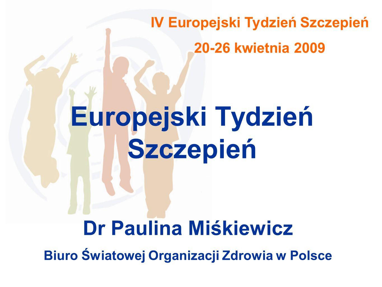 IV Europejski Tydzień Szczepień 20-26 kwietnia 2009 Europejski Tydzień Szczepień Dr Paulina Miśkiewicz Biuro Światowej Organizacji Zdrowia w Polsce