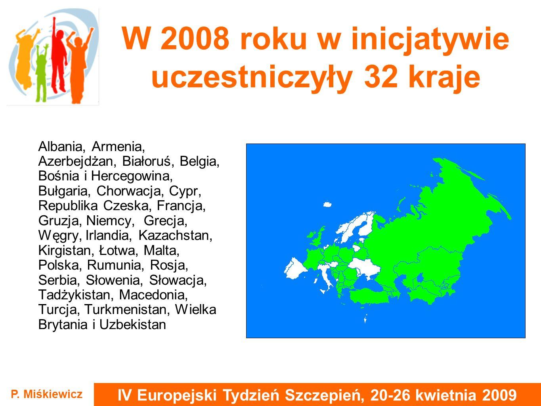 IV Europejski Tydzień Szczepień, 20-26 kwietnia 2009 P. Miśkiewicz W 2008 roku w inicjatywie uczestniczyły 32 kraje Albania, Armenia, Azerbejdżan, Bia