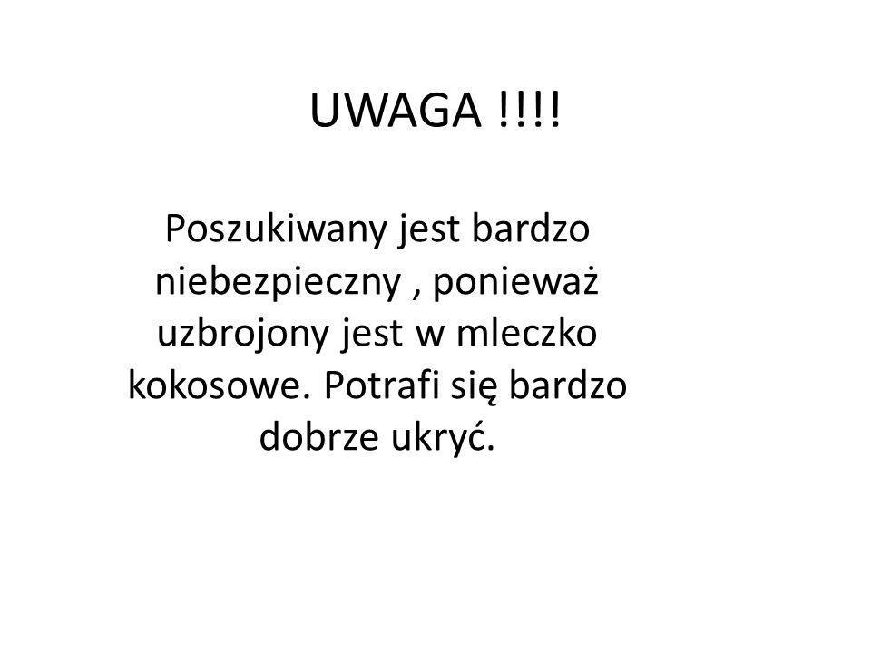 UWAGA !!!.Poszukiwany jest bardzo niebezpieczny, ponieważ uzbrojony jest w mleczko kokosowe.