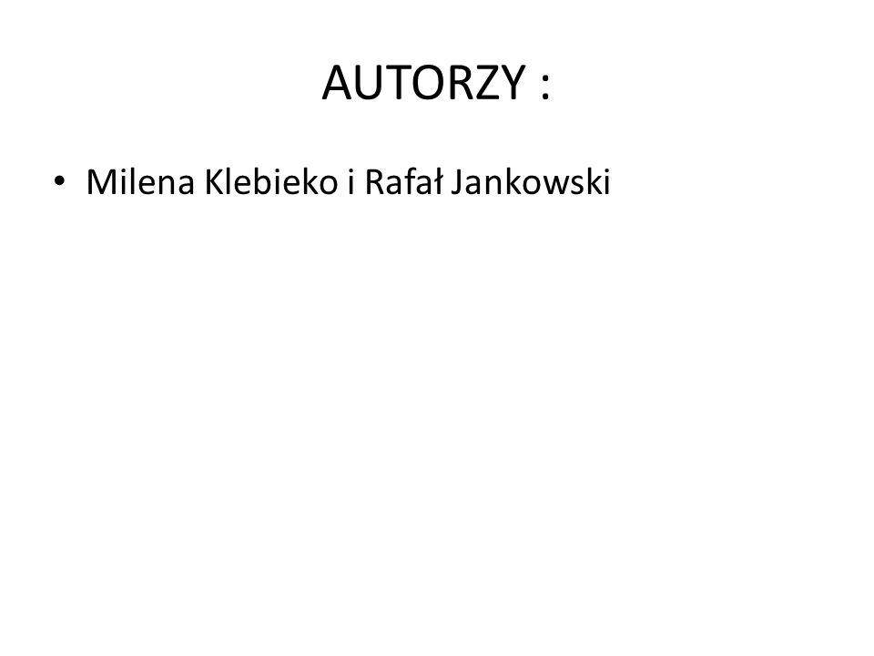 AUTORZY : Milena Klebieko i Rafał Jankowski