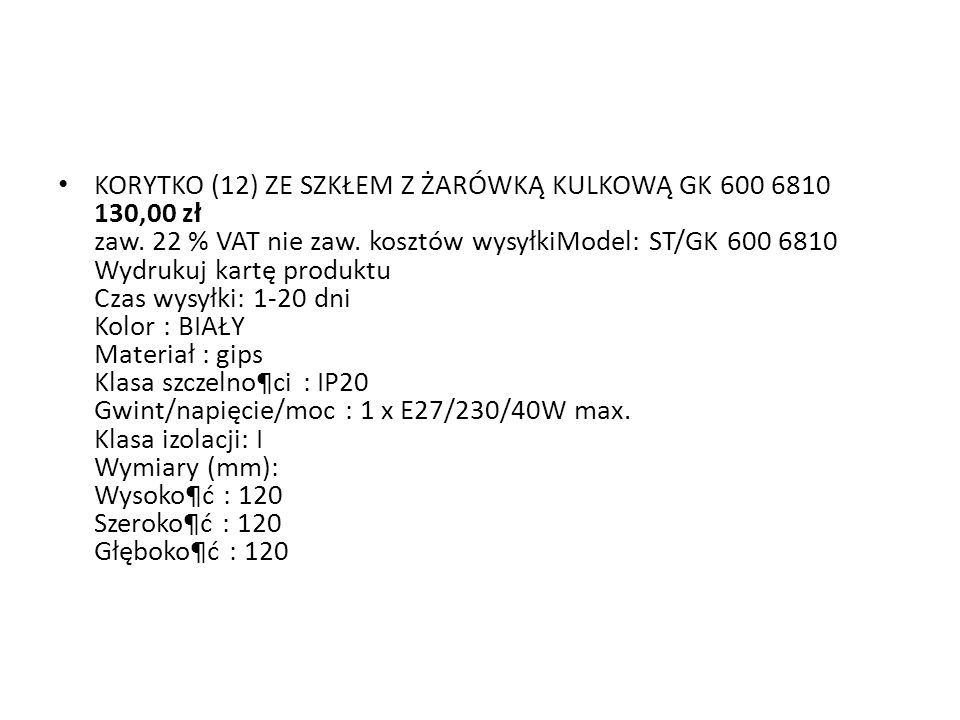 KORYTKO (12) ZE SZKŁEM Z ŻARÓWKĄ KULKOWĄ GK 600 6810 130,00 zł zaw.