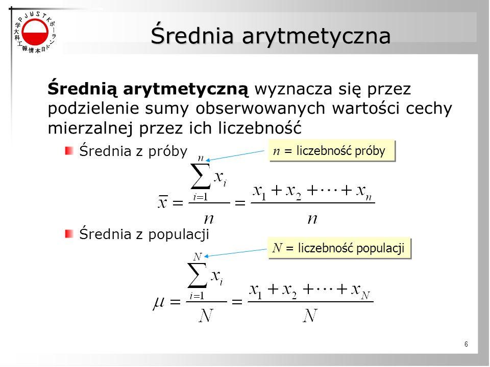 6 Średnia arytmetyczna Średnią arytmetyczną wyznacza się przez podzielenie sumy obserwowanych wartości cechy mierzalnej przez ich liczebność Średnia z