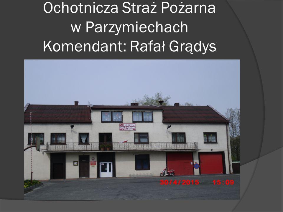 Ochotnicza Straż Pożarna w Parzymiechach Komendant: Rafał Grądys