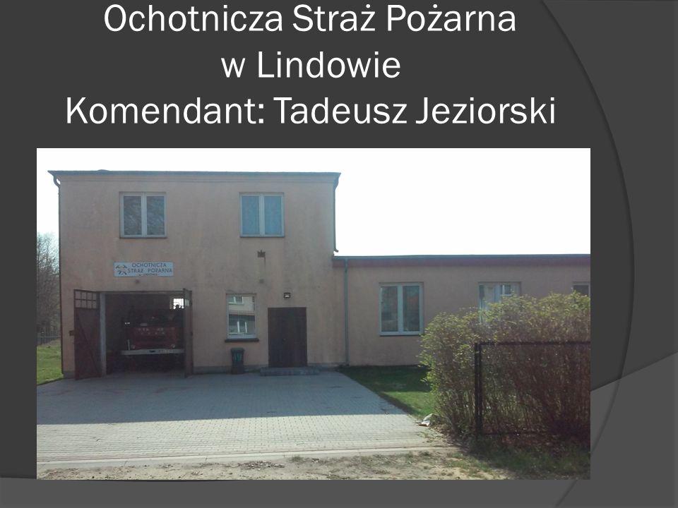 Ochotnicza Straż Pożarna w Lindowie Komendant: Tadeusz Jeziorski