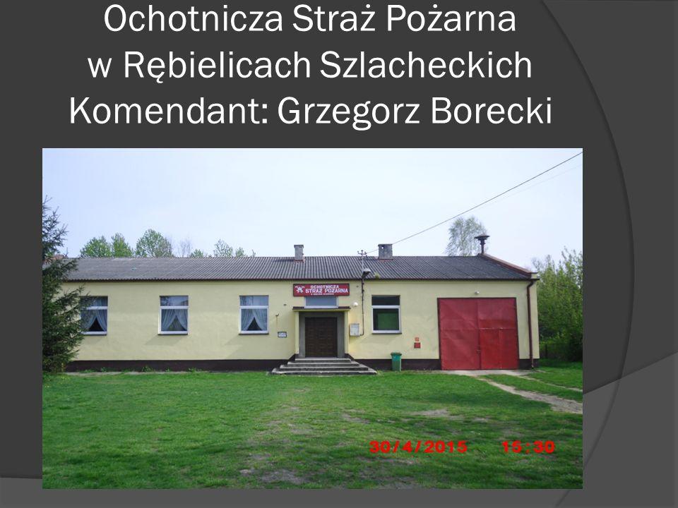 Ochotnicza Straż Pożarna w Rębielicach Szlacheckich Komendant: Grzegorz Borecki