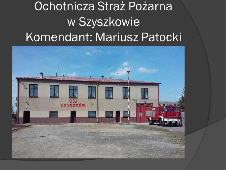Ochotnicza Straż Pożarna w Szyszkowie Komendant: Mariusz Patocki