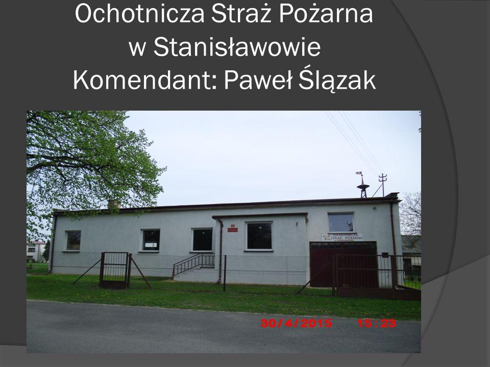 Ochotnicza Straż Pożarna w Stanisławowie Komendant: Paweł Ślązak