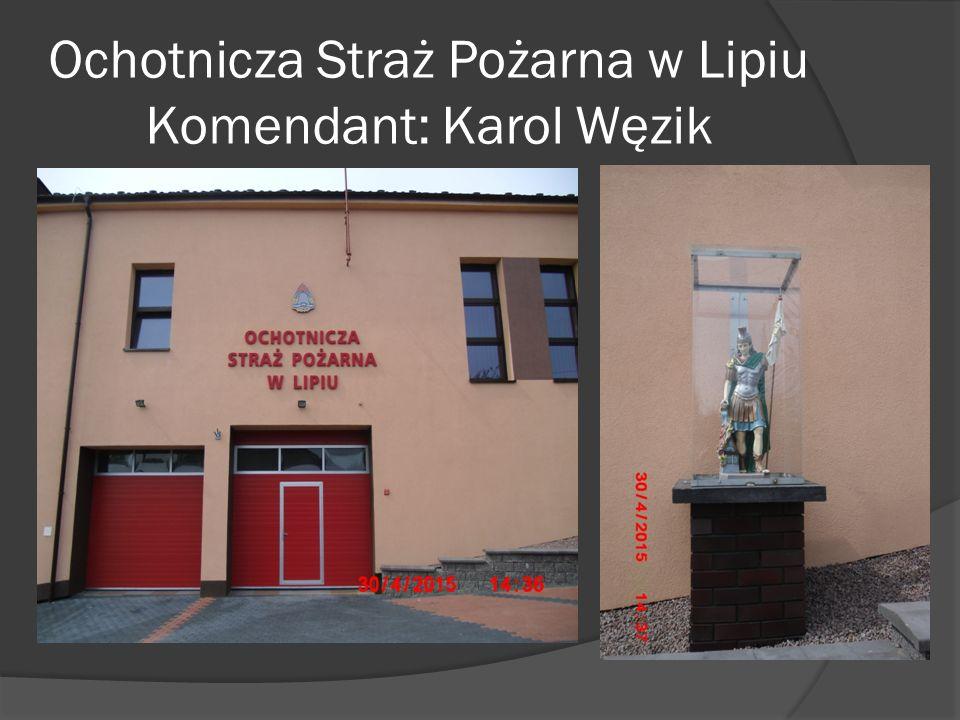 Ochotnicza Straż Pożarna w Lipiu Komendant: Karol Węzik