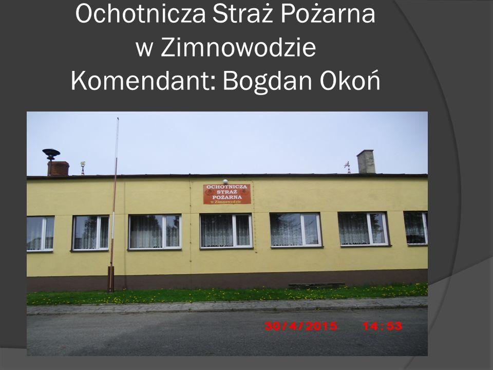 Ochotnicza Straż Pożarna w Zimnowodzie Komendant: Bogdan Okoń