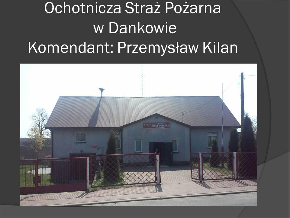 Ochotnicza Straż Pożarna w Dankowie Komendant: Przemysław Kilan