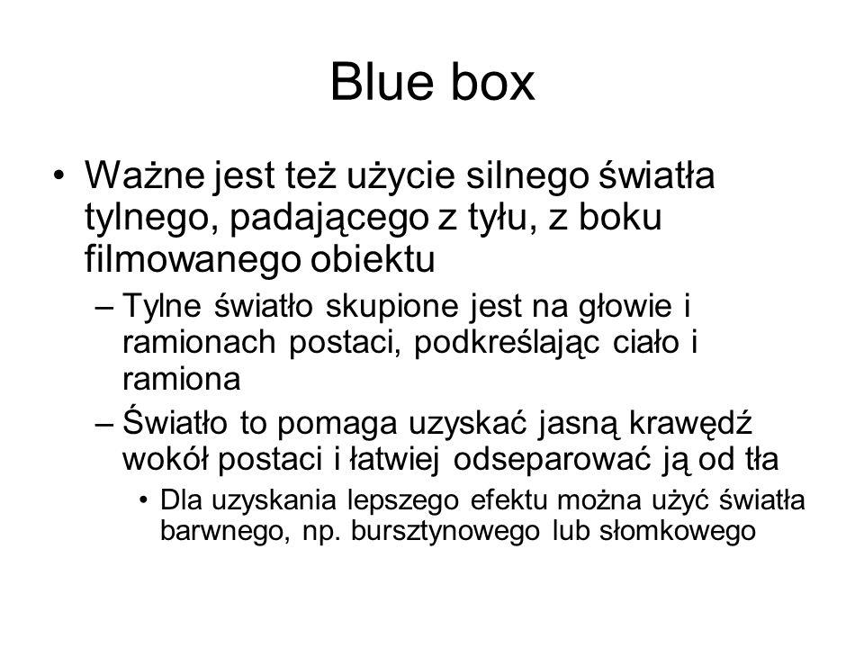 Blue box Ważne jest też użycie silnego światła tylnego, padającego z tyłu, z boku filmowanego obiektu –Tylne światło skupione jest na głowie i ramionach postaci, podkreślając ciało i ramiona –Światło to pomaga uzyskać jasną krawędź wokół postaci i łatwiej odseparować ją od tła Dla uzyskania lepszego efektu można użyć światła barwnego, np.