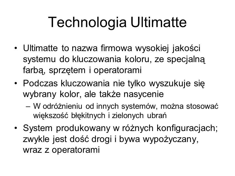 Technologia Ultimatte Ultimatte to nazwa firmowa wysokiej jakości systemu do kluczowania koloru, ze specjalną farbą, sprzętem i operatorami Podczas kluczowania nie tylko wyszukuje się wybrany kolor, ale także nasycenie –W odróżnieniu od innych systemów, można stosować większość błękitnych i zielonych ubrań System produkowany w różnych konfiguracjach; zwykle jest dość drogi i bywa wypożyczany, wraz z operatorami