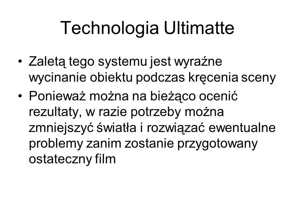 Technologia Ultimatte Zaletą tego systemu jest wyraźne wycinanie obiektu podczas kręcenia sceny Ponieważ można na bieżąco ocenić rezultaty, w razie potrzeby można zmniejszyć światła i rozwiązać ewentualne problemy zanim zostanie przygotowany ostateczny film