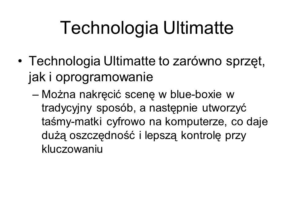 Technologia Ultimatte Technologia Ultimatte to zarówno sprzęt, jak i oprogramowanie –Można nakręcić scenę w blue-boxie w tradycyjny sposób, a następnie utworzyć taśmy-matki cyfrowo na komputerze, co daje dużą oszczędność i lepszą kontrolę przy kluczowaniu