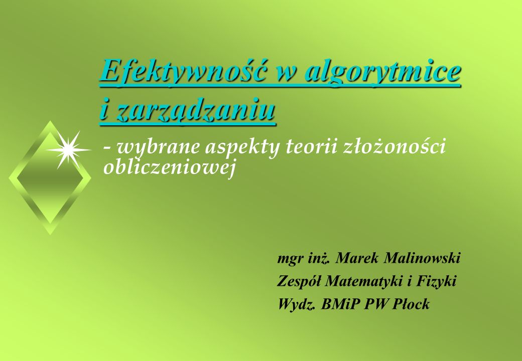 Efektywność w algorytmice i zarządzaniu mgr inż.Marek Malinowski Zespół Matematyki i Fizyki Wydz.