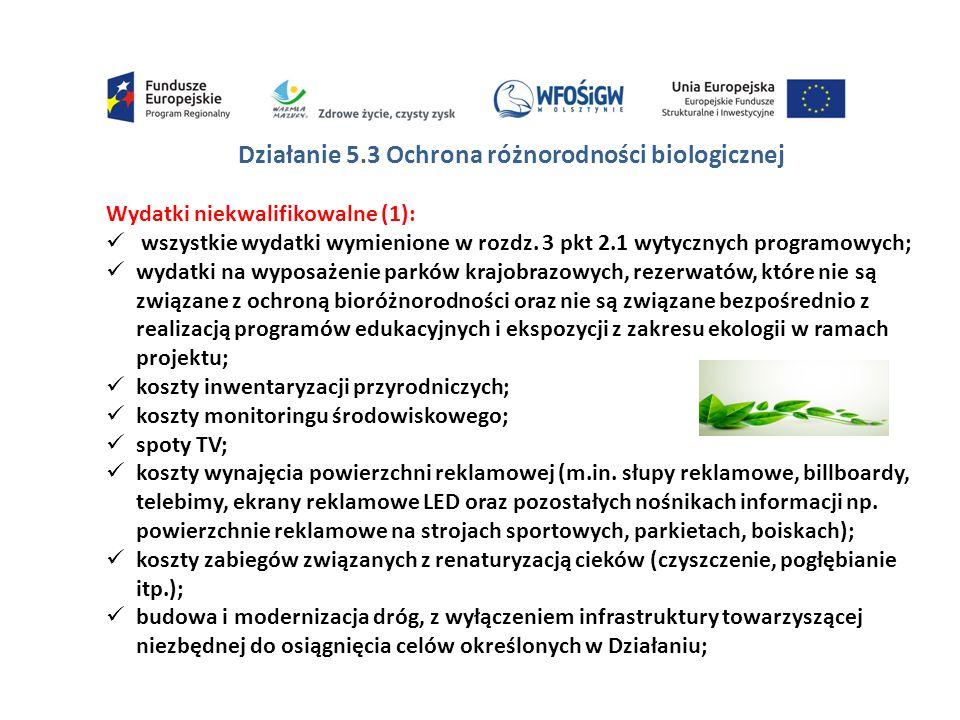 Działanie 5.3 Ochrona różnorodności biologicznej Wydatki niekwalifikowalne (1): wszystkie wydatki wymienione w rozdz.