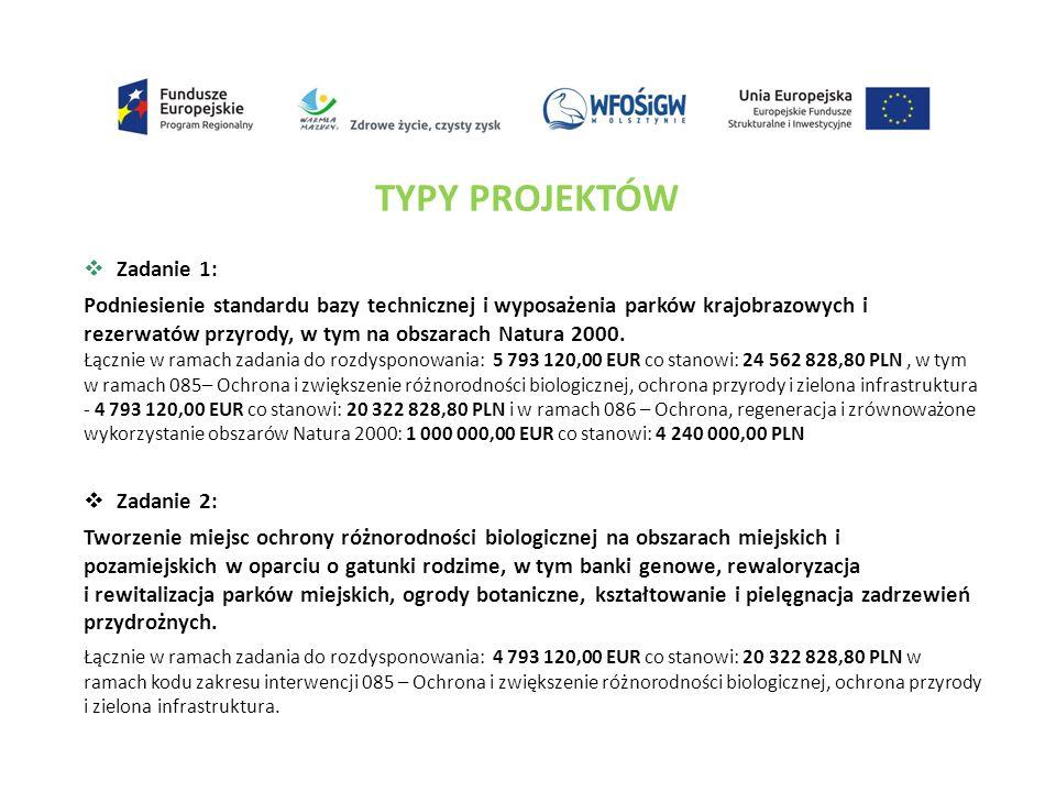 TYPY PROJEKTÓW  Zadanie 1: Podniesienie standardu bazy technicznej i wyposażenia parków krajobrazowych i rezerwatów przyrody, w tym na obszarach Natura 2000.