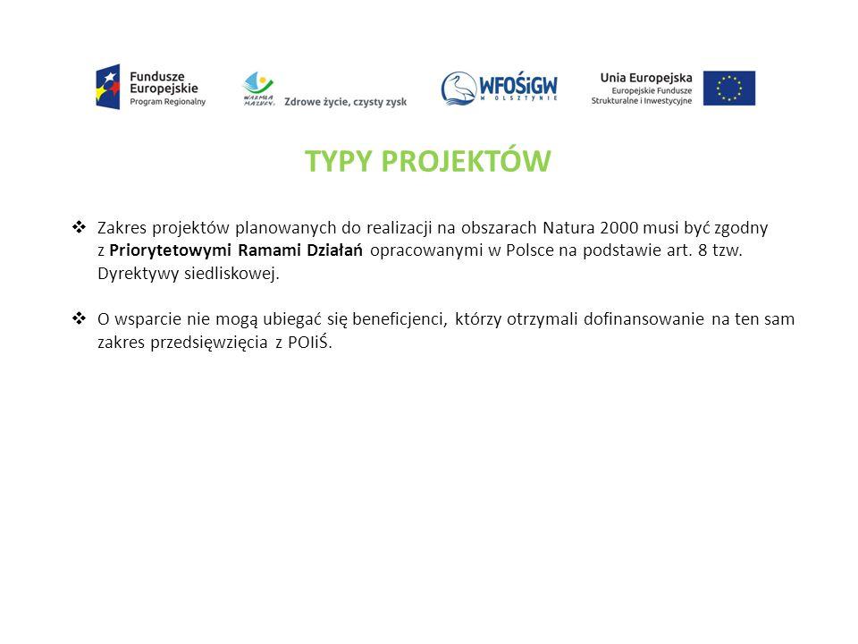 TYPY PROJEKTÓW  Zakres projektów planowanych do realizacji na obszarach Natura 2000 musi być zgodny z Priorytetowymi Ramami Działań opracowanymi w Polsce na podstawie art.