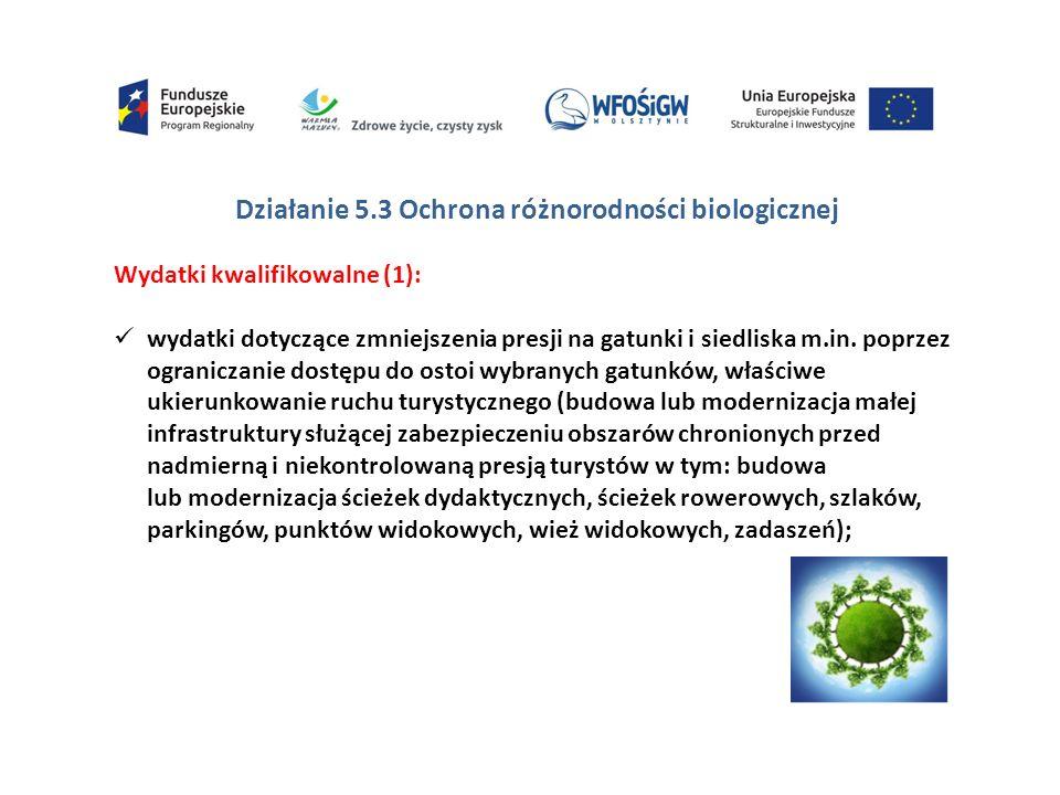 Działanie 5.3 Ochrona różnorodności biologicznej Wydatki kwalifikowalne (1): wydatki dotyczące zmniejszenia presji na gatunki i siedliska m.in.