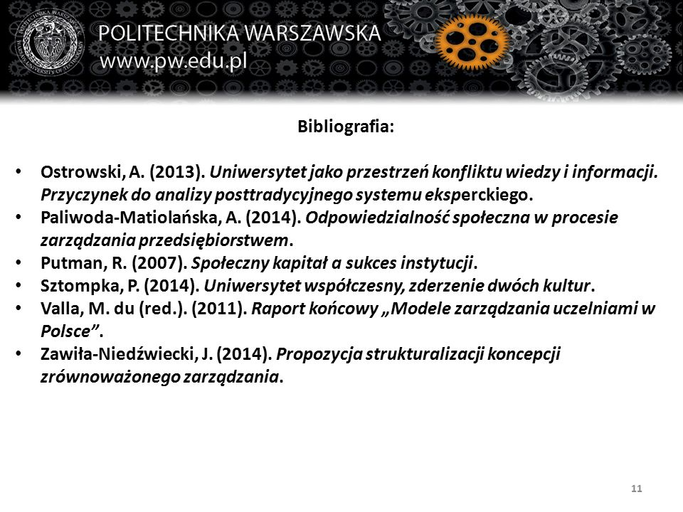 11 Bibliografia: Ostrowski, A. (2013). Uniwersytet jako przestrzeń konfliktu wiedzy i informacji. Przyczynek do analizy posttradycyjnego systemu ekspe