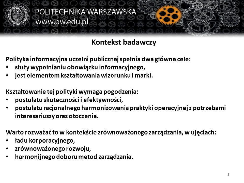 3 Kontekst badawczy Polityka informacyjna uczelni publicznej spełnia dwa główne cele: służy wypełnianiu obowiązku informacyjnego, jest elementem kształtowania wizerunku i marki.