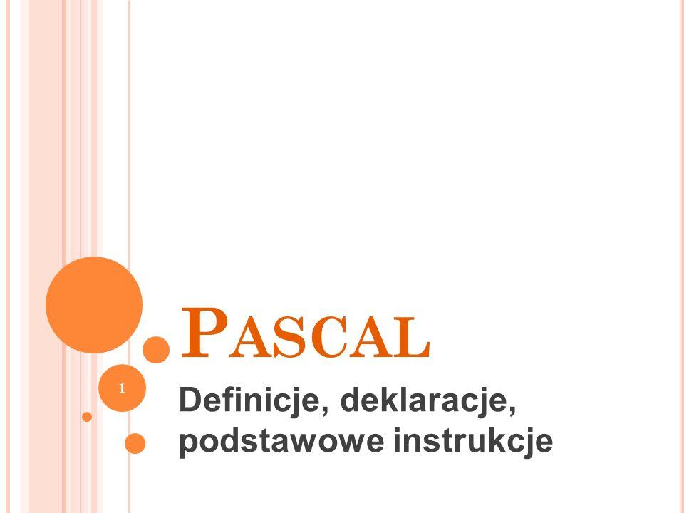 P ASCAL Definicje, deklaracje, podstawowe instrukcje 1