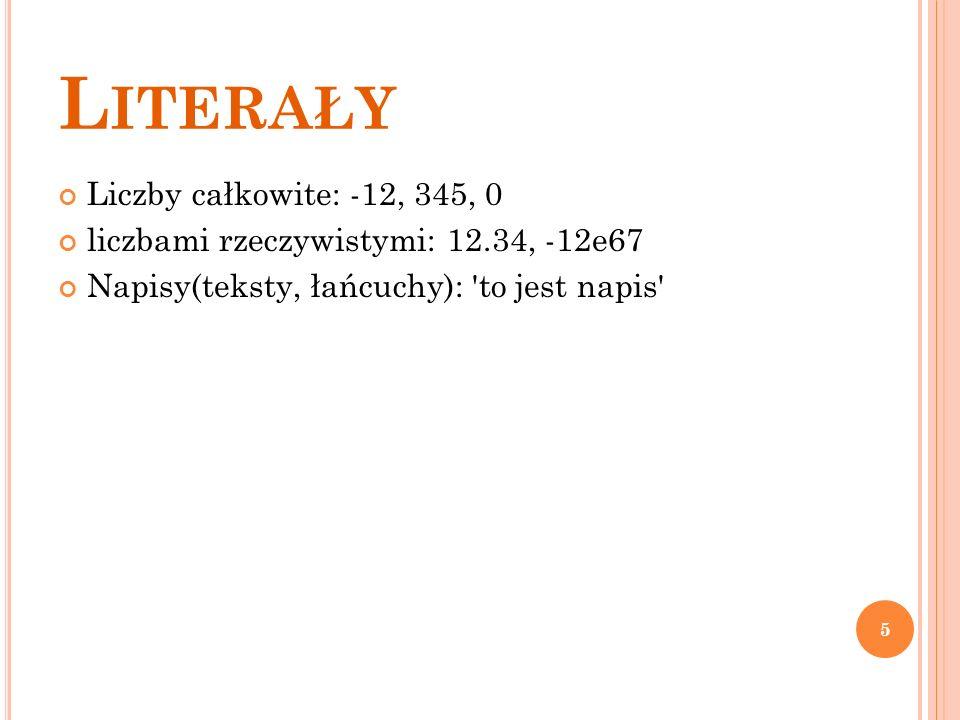 L ITERAŁY Liczby całkowite: -12, 345, 0 liczbami rzeczywistymi: 12.34, -12e67 Napisy(teksty, łańcuchy): 'to jest napis' 5