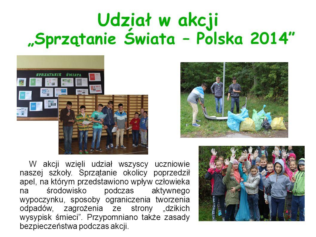 """Udział w akcji """"Sprzątanie Świata – Polska 2014 W akcji wzięli udział wszyscy uczniowie naszej szkoły."""