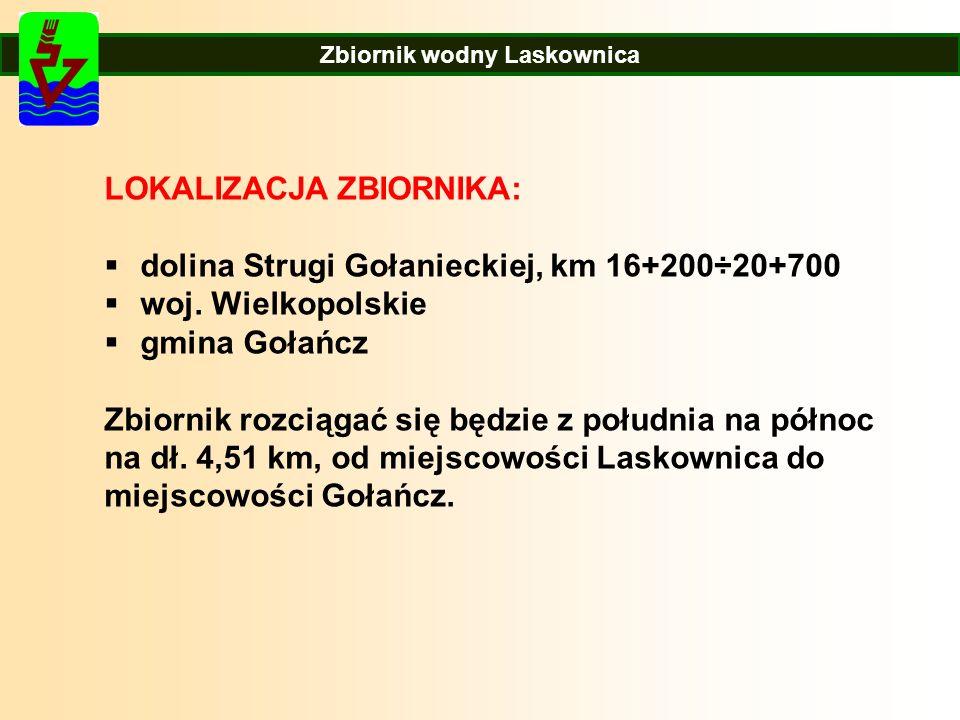 Zbiornik wodny Laskownica LOKALIZACJA ZBIORNIKA:  dolina Strugi Gołanieckiej, km 16+200÷20+700  woj.