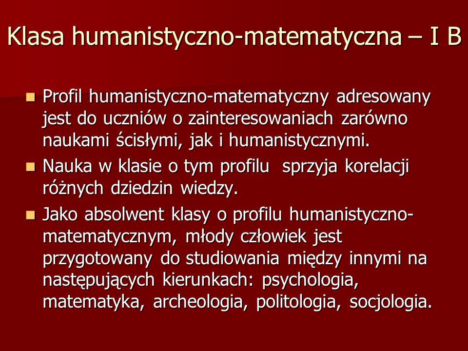 Klasa humanistyczno-matematyczna – I B Profil humanistyczno-matematyczny adresowany jest do uczniów o zainteresowaniach zarówno naukami ścisłymi, jak i humanistycznymi.