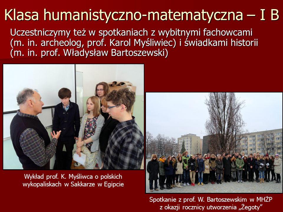 Klasa humanistyczno-matematyczna – I B Uczestniczymy też w spotkaniach z wybitnymi fachowcami (m.