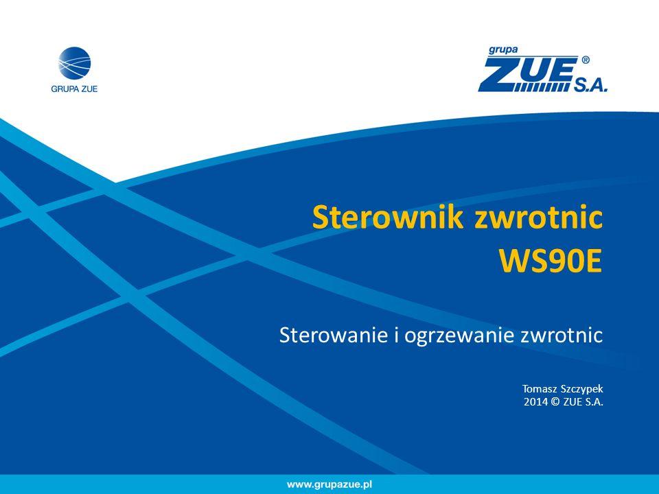 Sterownik zwrotnic WS90E Sterowanie i ogrzewanie zwrotnic Tomasz Szczypek 2014 © ZUE S.A.