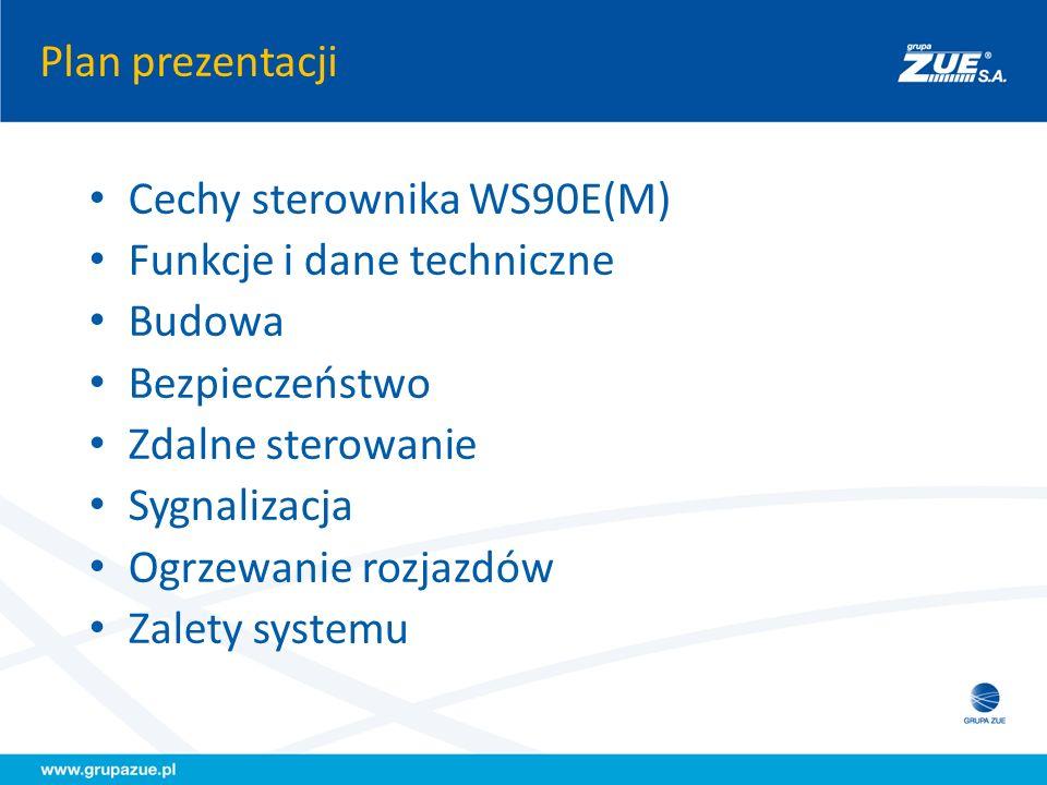 Plan prezentacji Cechy sterownika WS90E(M) Funkcje i dane techniczne Budowa Bezpieczeństwo Zdalne sterowanie Sygnalizacja Ogrzewanie rozjazdów Zalety