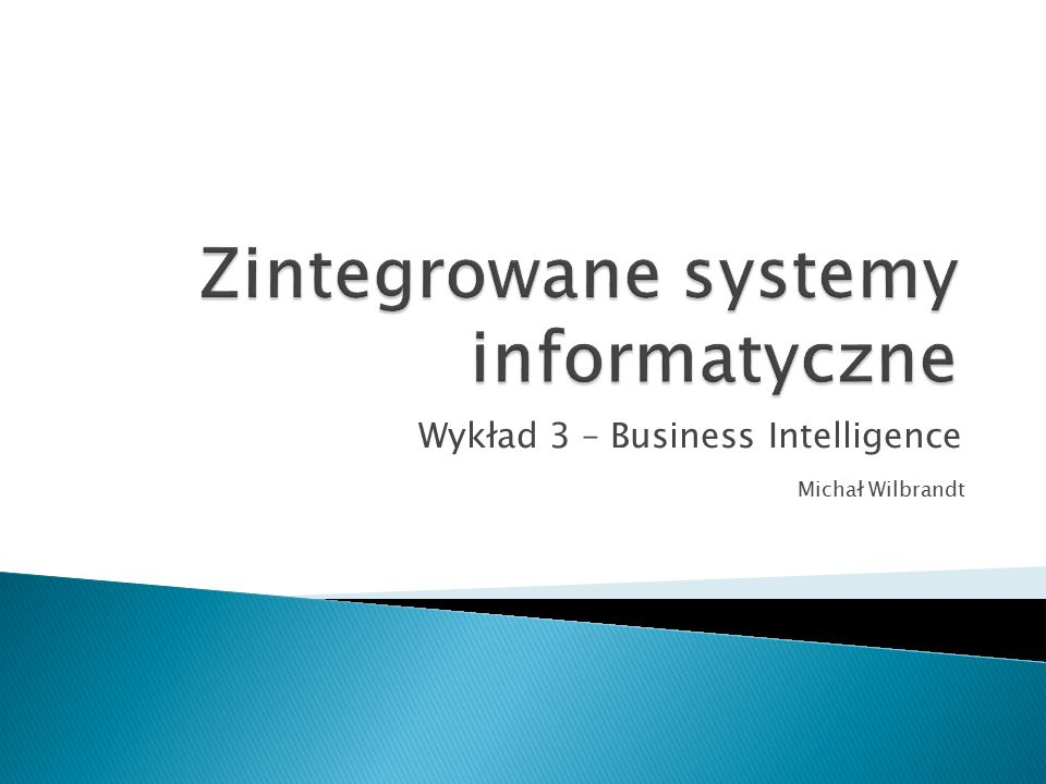 Wykład 3 – Business Intelligence Michał Wilbrandt