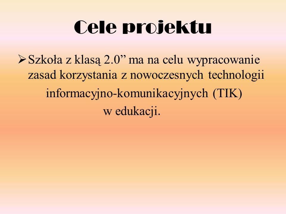 Cele projektu  Szkoła z klasą 2.0 ma na celu wypracowanie zasad korzystania z nowoczesnych technologii informacyjno-komunikacyjnych (TIK) w edukacji.