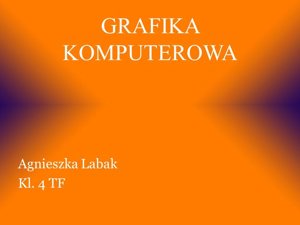 GRAFIKA KOMPUTEROWA Agnieszka Labak Kl. 4 TF