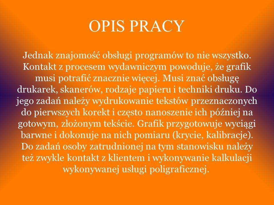 OPIS PRACY Jednak znajomość obsługi programów to nie wszystko.