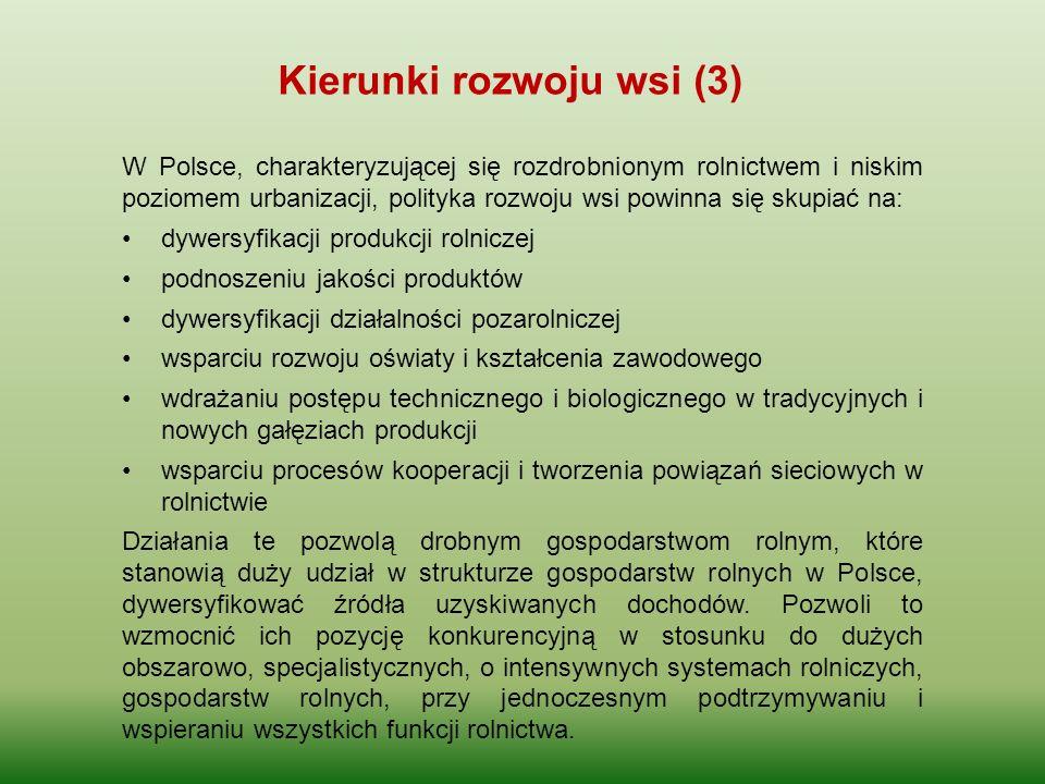 W Polsce, charakteryzującej się rozdrobnionym rolnictwem i niskim poziomem urbanizacji, polityka rozwoju wsi powinna się skupiać na: dywersyfikacji pr