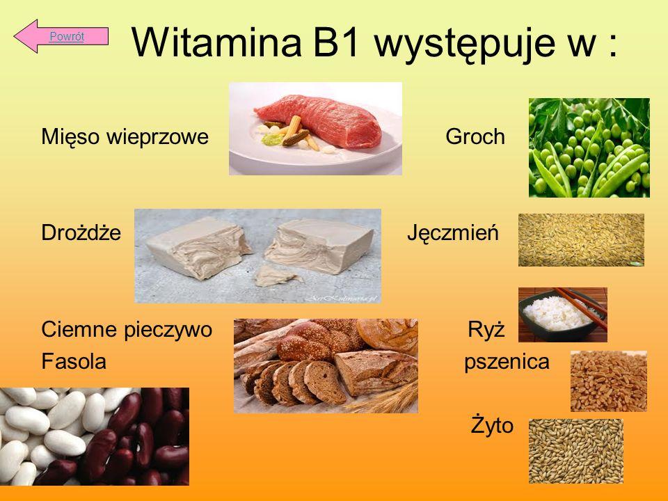 Witamina B1 występuje w : Mięso wieprzowe Groch Drożdże Jęczmień Ciemne pieczywo Ryż Fasola pszenica Żyto Powrót