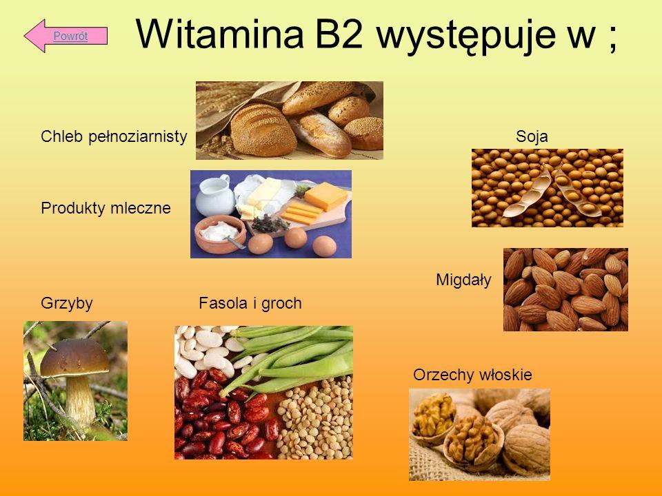 Witamina B2 występuje w ; Chleb pełnoziarnisty Soja Produkty mleczne Migdały Grzyby Fasola i groch Orzechy włoskie Powrót