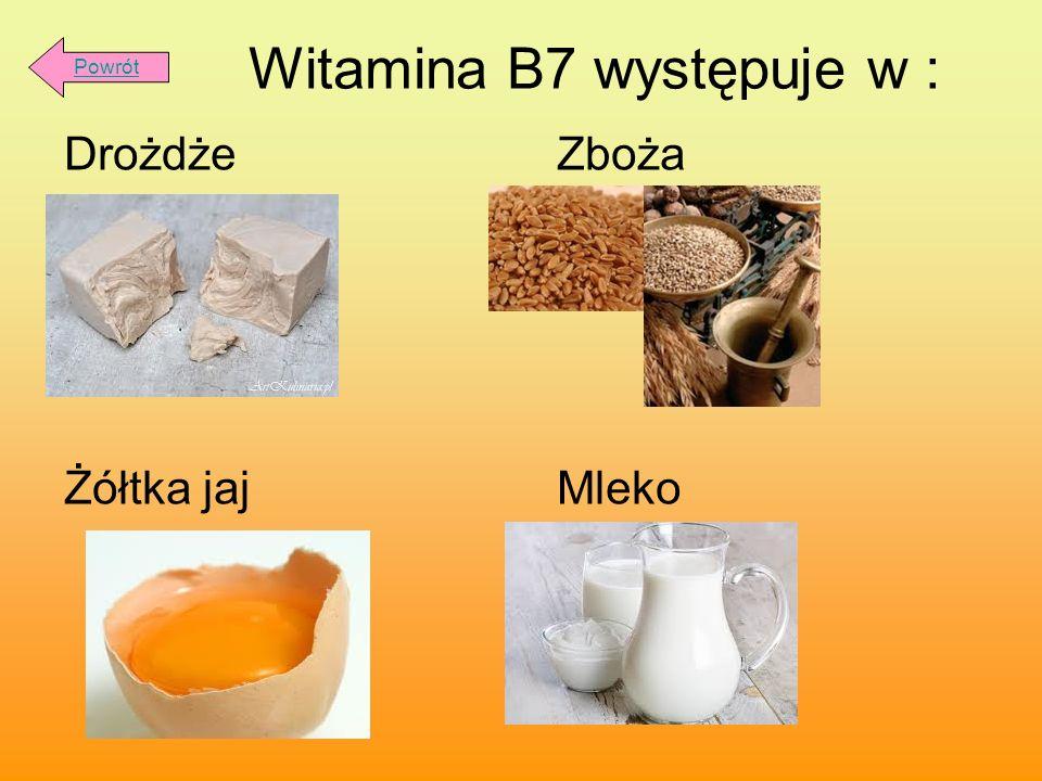 Witamina B7 występuje w : Drożdże Zboża Żółtka jaj Mleko Powrót