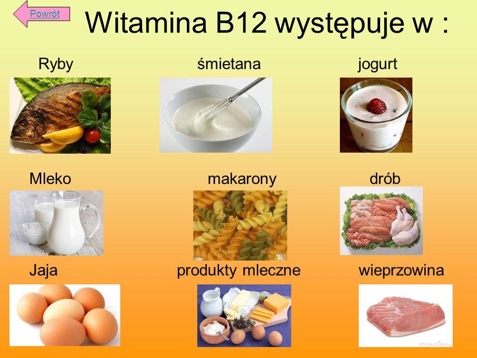 Witamina B12 występuje w : Ryby śmietana jogurt Mleko makarony drób Jaja produkty mleczne wieprzowina Powrót