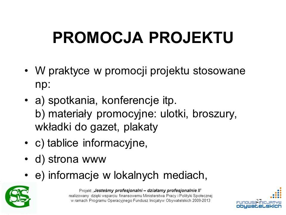 """Projekt """" Jesteśmy profesjonalni – działamy profesjonalnie II realizowany dzięki wsparciu finansowemu Ministerstwa Pracy i Polityki Społecznej w ramach Programu Operacyjnego Fundusz Inicjatyw Obywatelskich 2009-2013 PROMOCJA PROJEKTU W praktyce w promocji projektu stosowane np: a) spotkania, konferencje itp."""