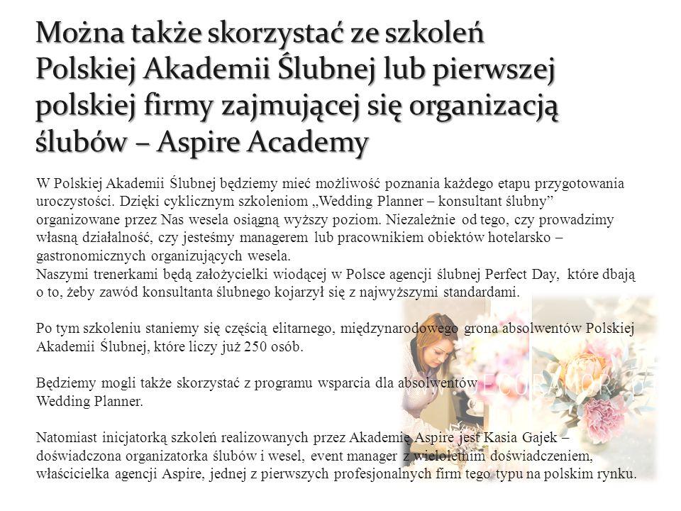 Można także skorzystać ze szkoleń Polskiej Akademii Ślubnej lub pierwszej polskiej firmy zajmującej się organizacją ślubów – Aspire Academy W Polskiej Akademii Ślubnej będziemy mieć możliwość poznania każdego etapu przygotowania uroczystości.