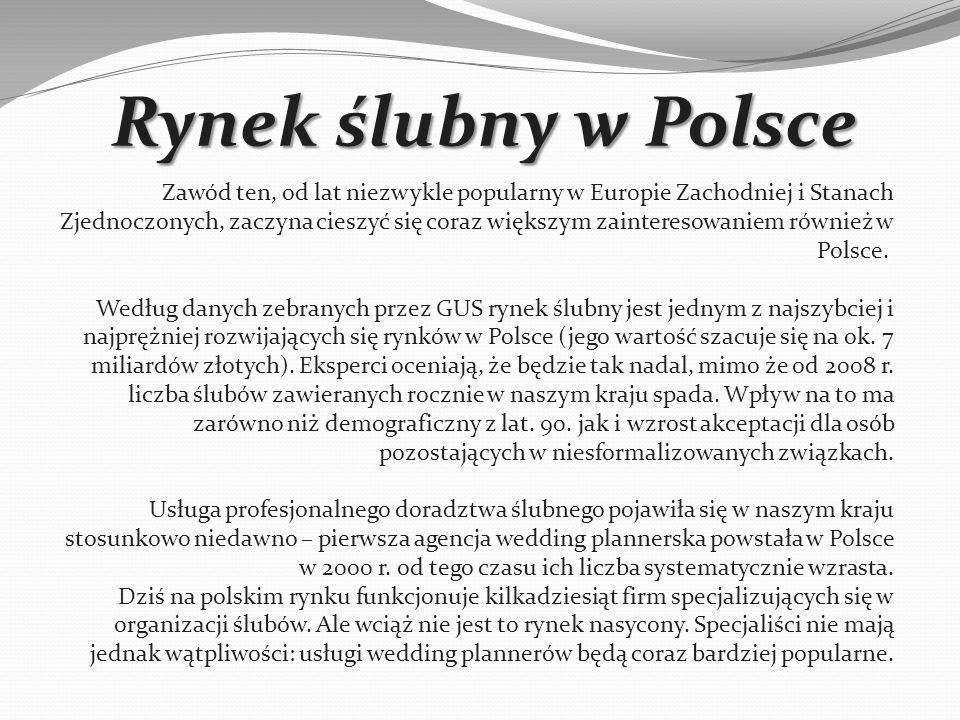 Rynek ślubny w Polsce Zawód ten, od lat niezwykle popularny w Europie Zachodniej i Stanach Zjednoczonych, zaczyna cieszyć się coraz większym zainteresowaniem również w Polsce.