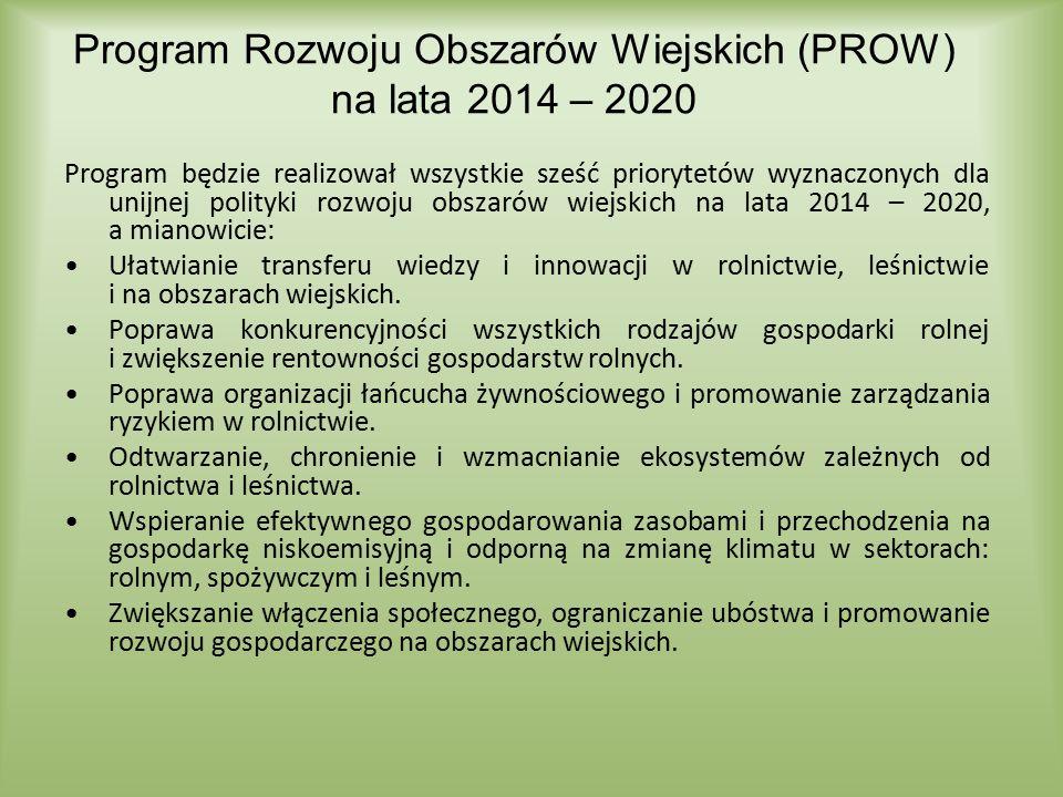Program Rozwoju Obszarów Wiejskich (PROW) na lata 2014 – 2020 Program będzie realizował wszystkie sześć priorytetów wyznaczonych dla unijnej polityki