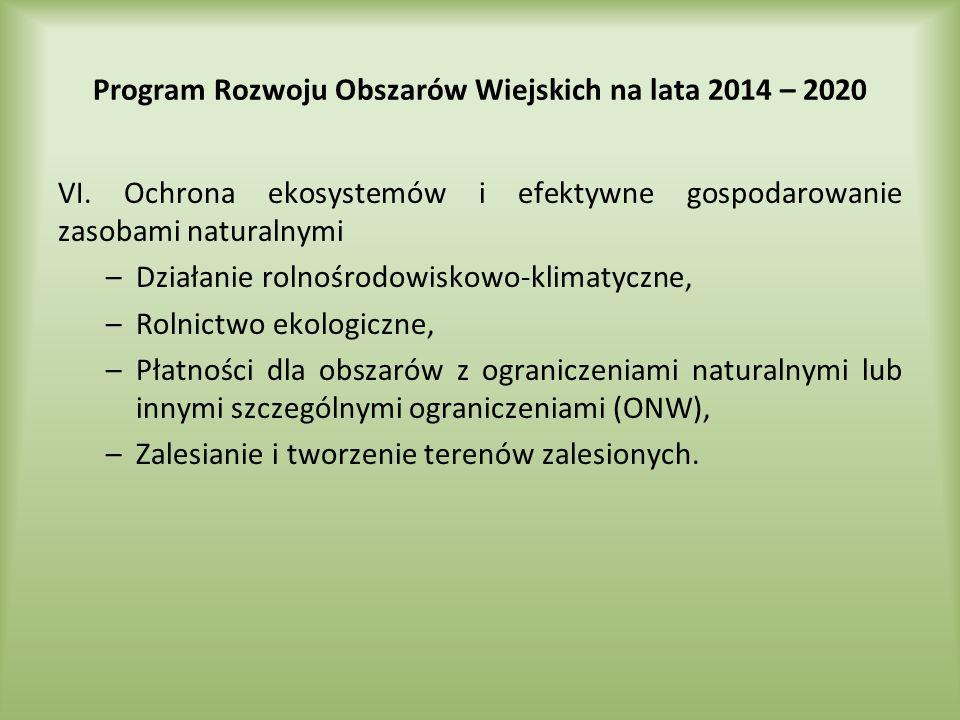 Program Rozwoju Obszarów Wiejskich na lata 2014 – 2020 VI. Ochrona ekosystemów i efektywne gospodarowanie zasobami naturalnymi –Działanie rolnośrodowi