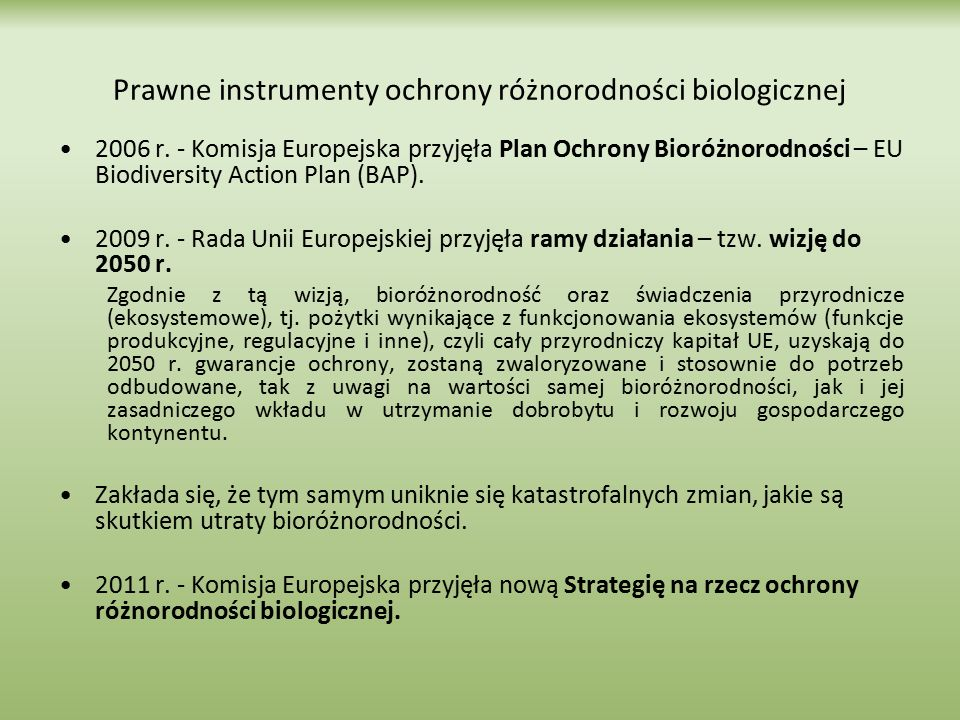 2006 r. - Komisja Europejska przyjęła Plan Ochrony Bioróżnorodności – EU Biodiversity Action Plan (BAP). 2009 r. - Rada Unii Europejskiej przyjęła ram